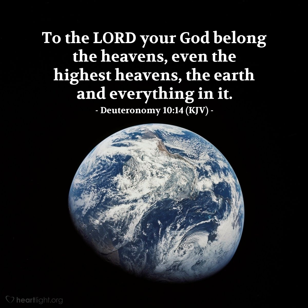 Illustration of Deuteronomy 10:14 (KJV) — To the LORD your God belong the heavens, even the highest heavens, the earth and everything in it.