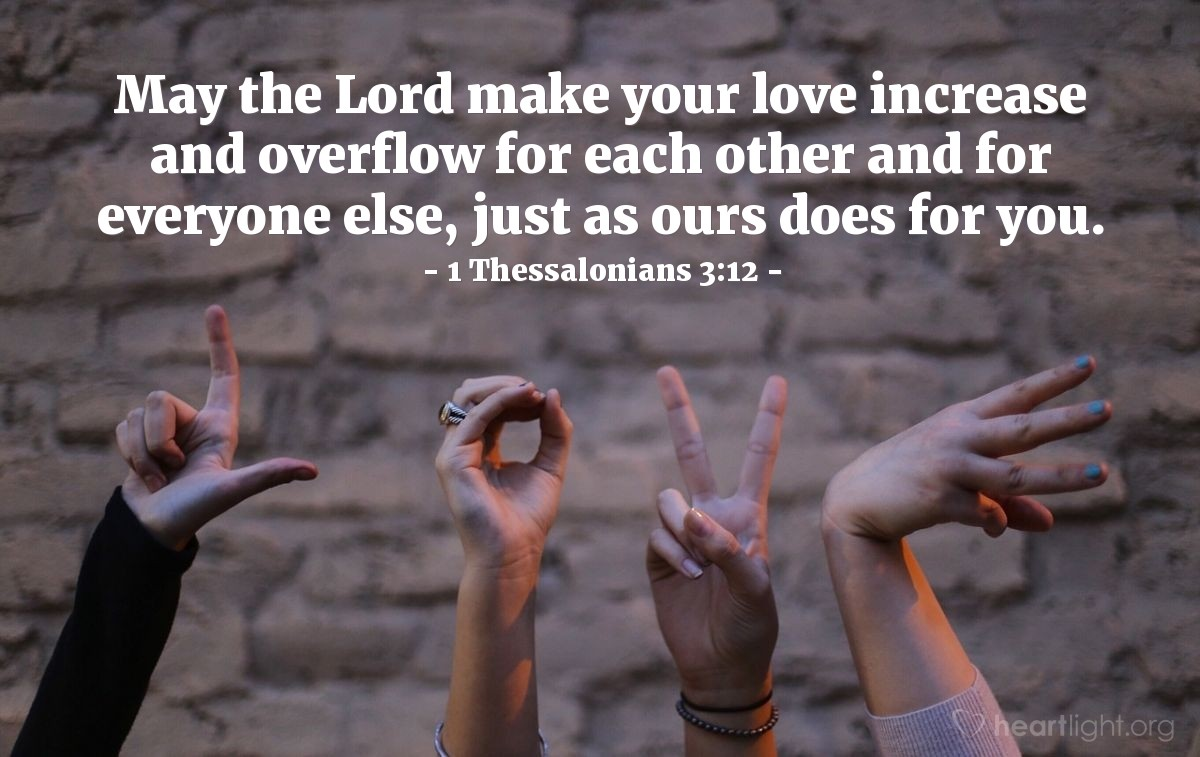 Illustration of 1 Thessalonians 3:12 — May the Lord make your love increase and overflow for each other and for everyone else, just as ours does for you.