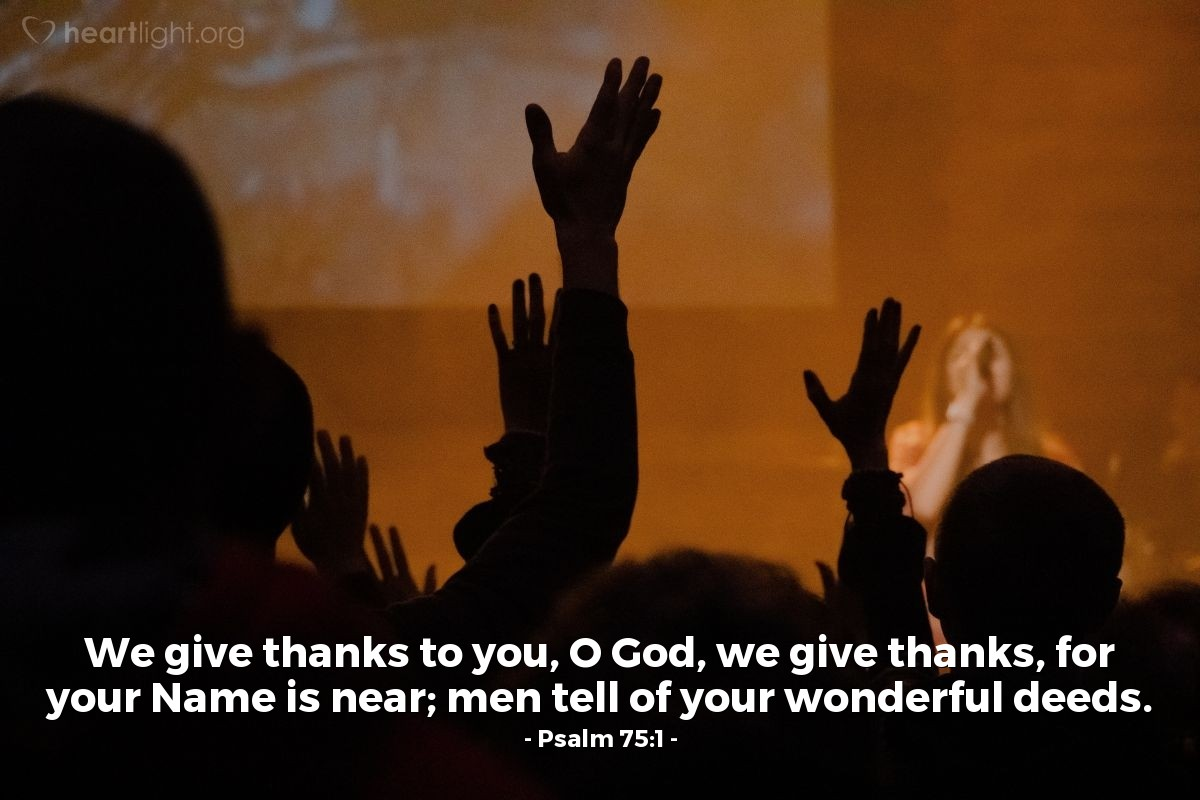 Illustration of Psalm 75:1 — We give thanks to you, O God, we give thanks, for your Name is near; men tell of your wonderful deeds.