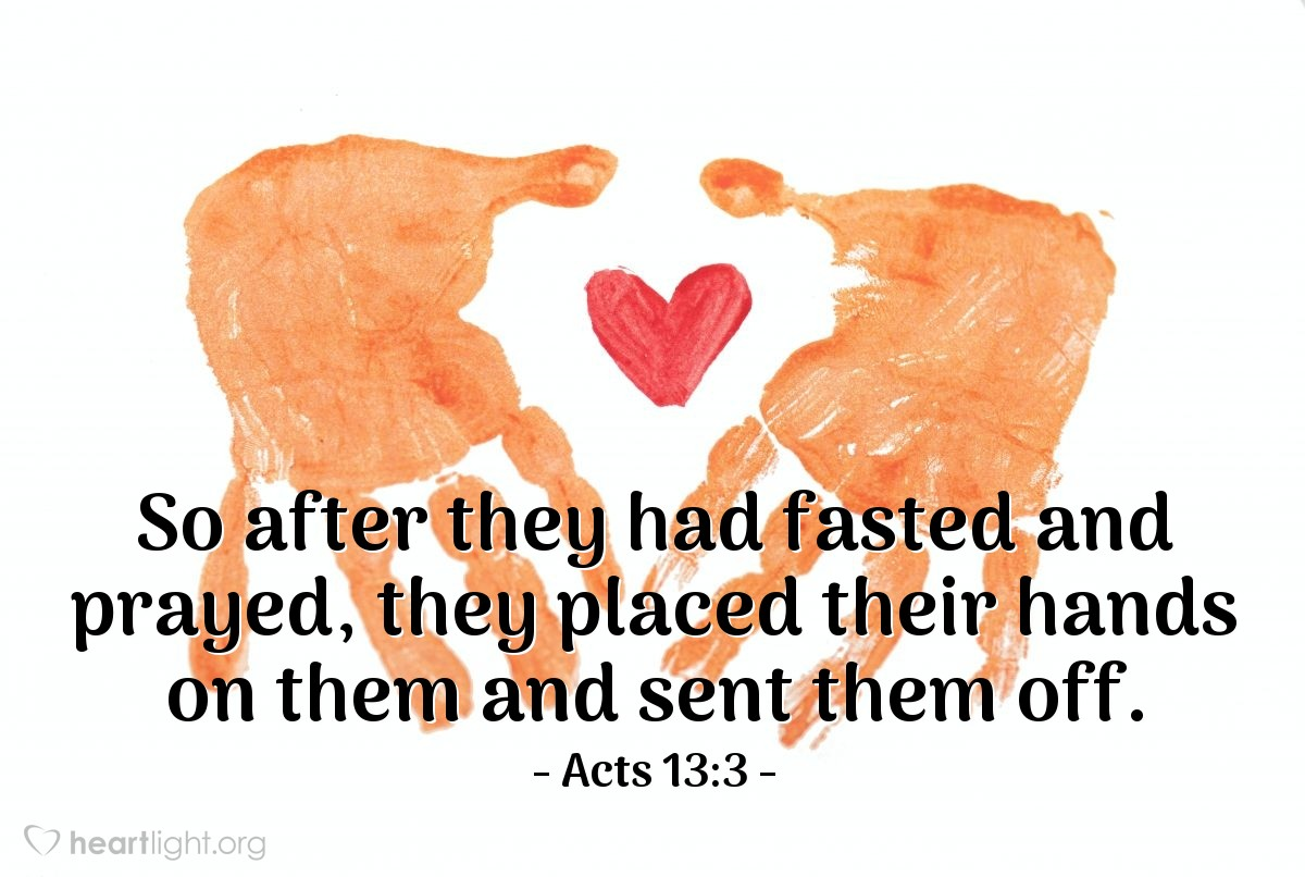 Illustration of Acts 13:3 — So after they had fasted and prayed, they placed their hands on them and sent them off.