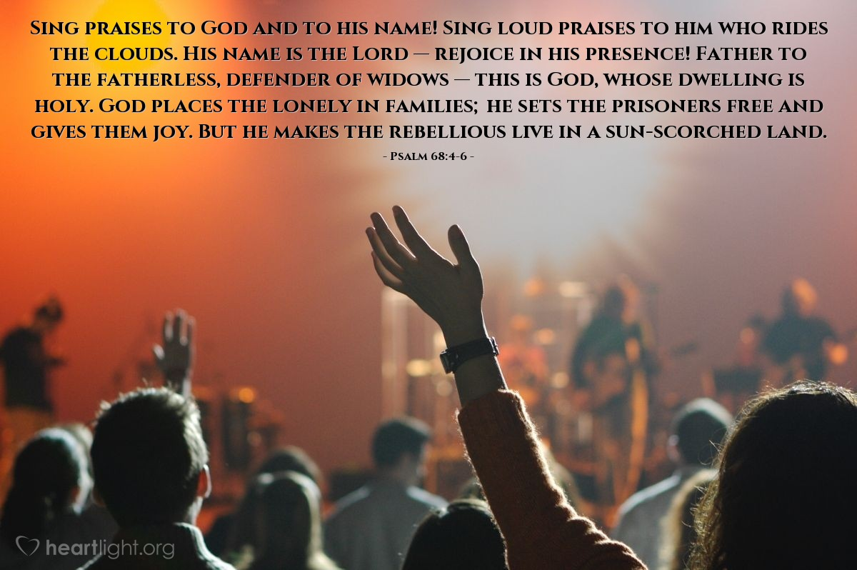 Illustration of Psalm 68:4-6 — Sing praises to God and to his name! Sing loud praises to him who rides the clouds. His name is the Lord — rejoice in his presence! Father to the fatherless, defender of widows — this is God, whose dwelling is holy. God places the lonely in families; he sets the prisoners free and gives them joy. But he makes the rebellious live in a sun-scorched land.