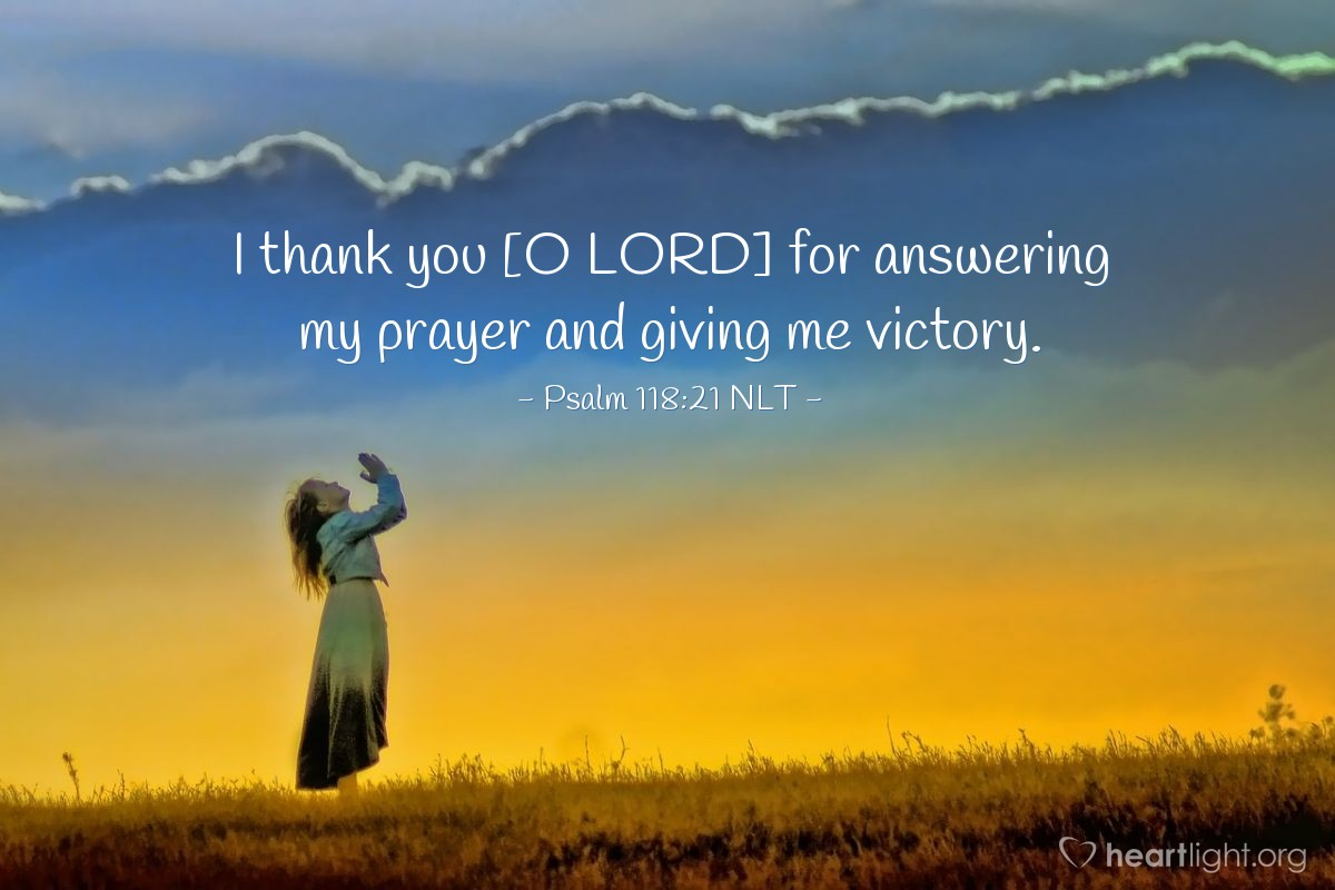 Illustration of Psalm 118:21 NLT — I thank you [O LORD] for answering my prayer and giving me victory.