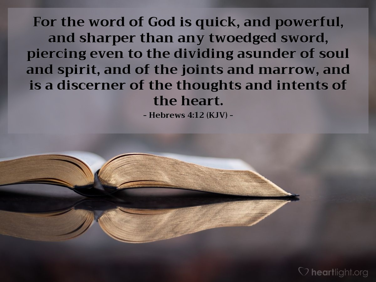 Illustration of Hebrews 4:12 (KJV) — For the word of God is quick, and powerful, and sharper than any twoedged sword, piercing even to the dividing asunder of soul and spirit, and of the joints and marrow, and is a discerner of the thoughts and intents of the heart.