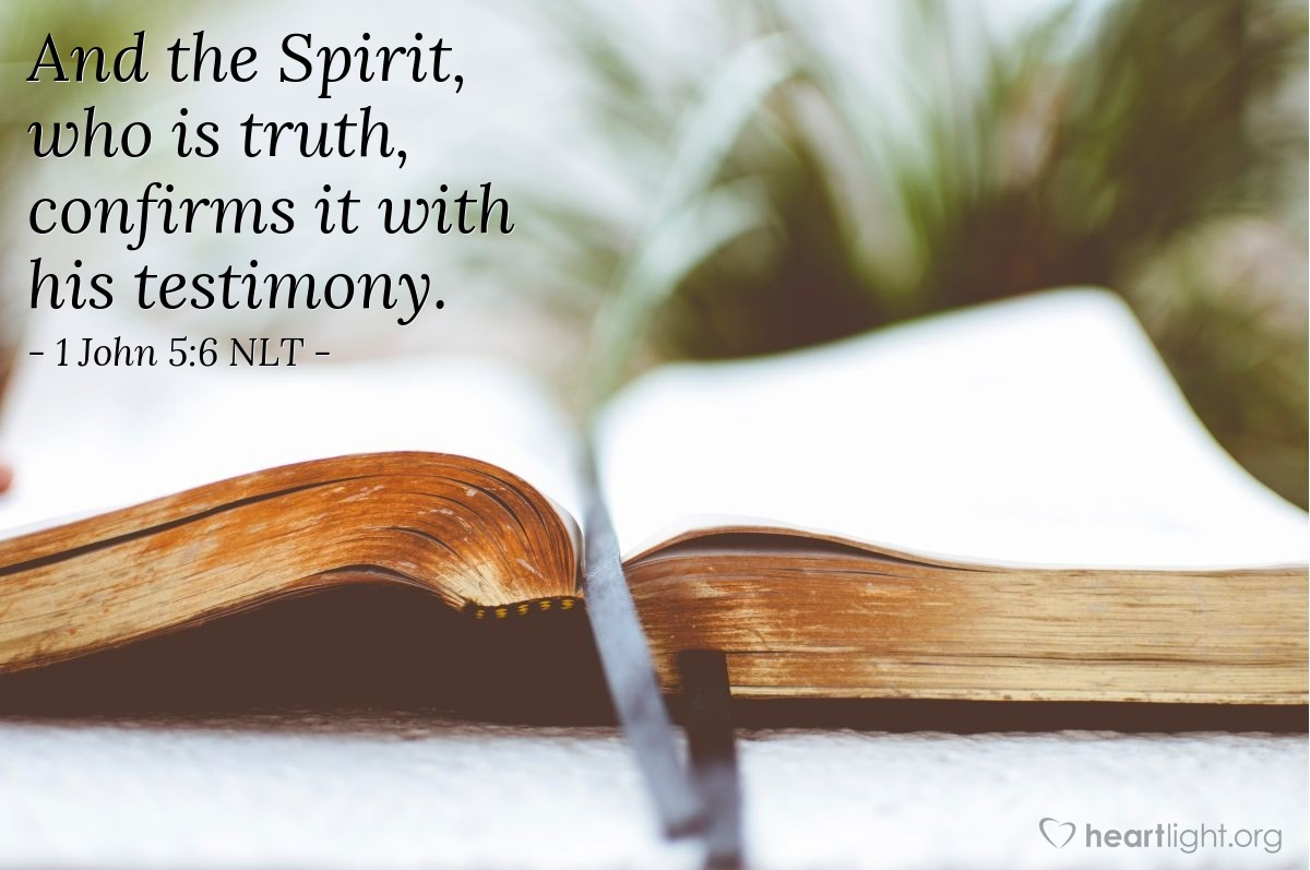 Illustration of 1 John 5:6 NLT —  And the Spirit, who is truth, confirms it with his testimony.