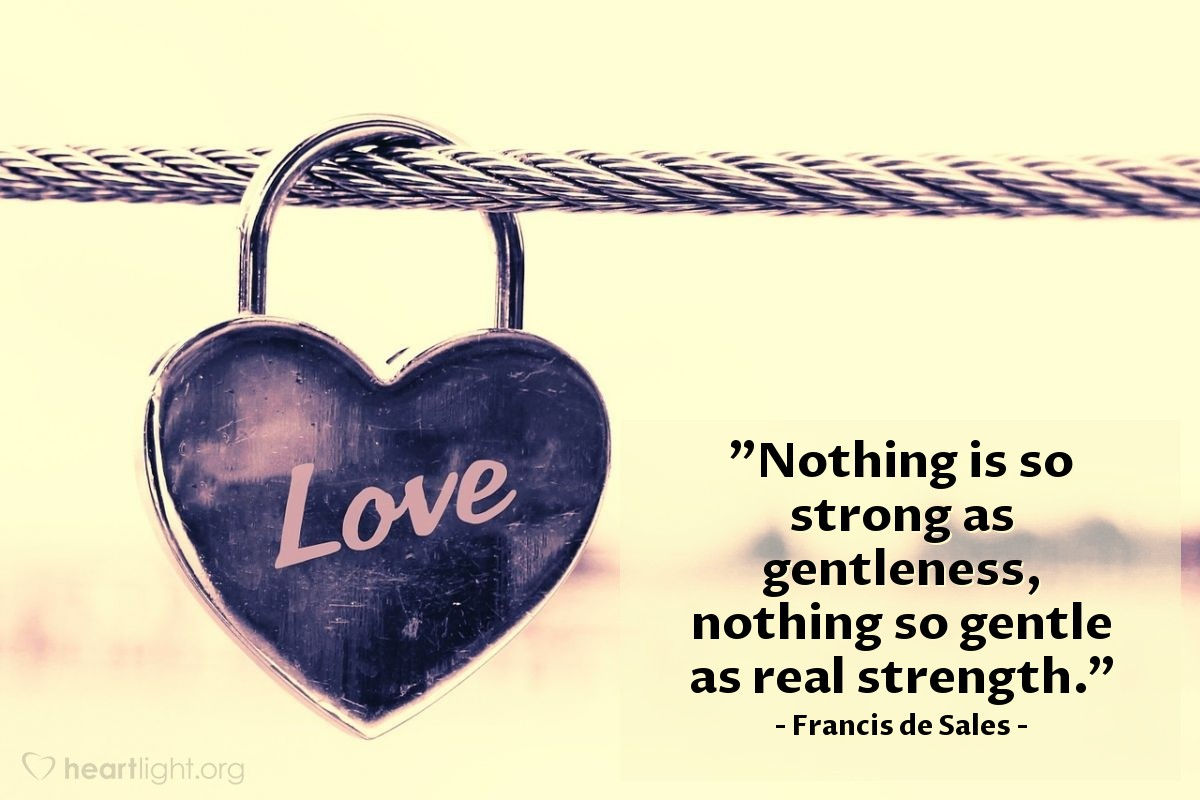 """Illustration of Francis de Sales — """"Nothing is so strong as gentleness, nothing so gentle as real strength."""""""