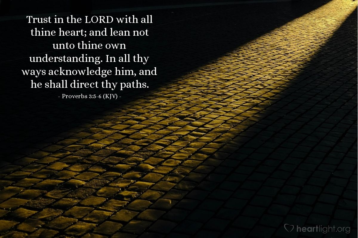 Illustration of Proverbs 3:5-6 (KJV) — Trust in the LORD with all thine heart; and lean not unto thine own understanding. In all thy ways acknowledge him, and he shall direct thy paths.