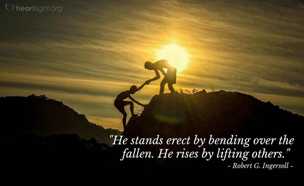 """Illustration of Robert G. Ingersoll — """"He stands erect by bending over the fallen. He rises by lifting others."""""""