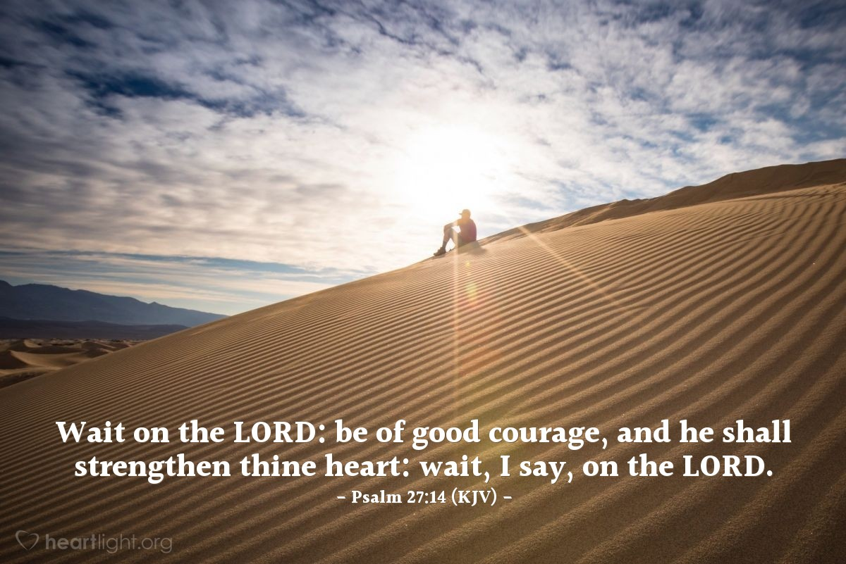 Illustration of Psalm 27:14 (KJV) — Wait on the LORD: be of good courage, and he shall strengthen thine heart: wait, I say, on the LORD.