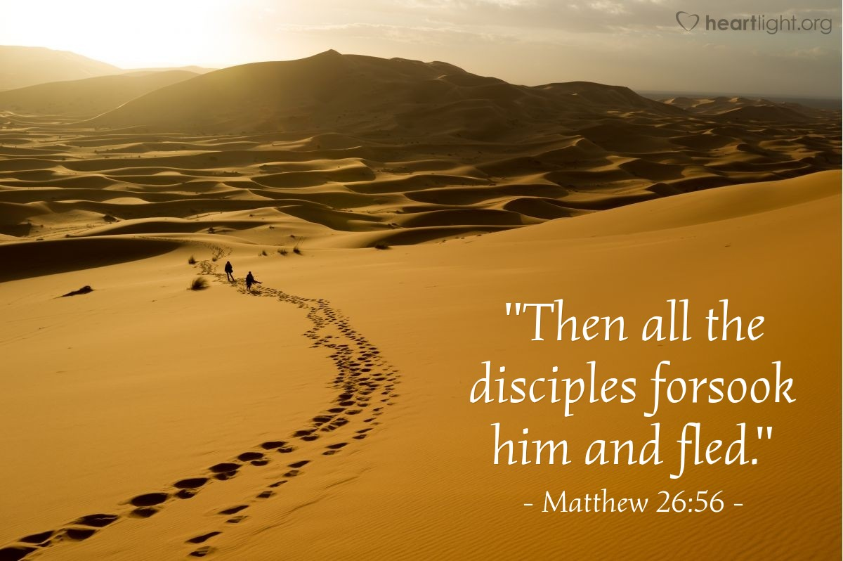 "Illustration of Matthew 26:56 — ""Then all the disciples forsook him and fled."""