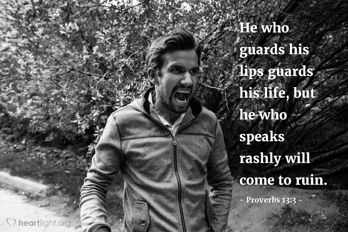 Illustration of Proverbs 13:3 — He who guards his lips guards his life, but he who speaks rashly will come to ruin.