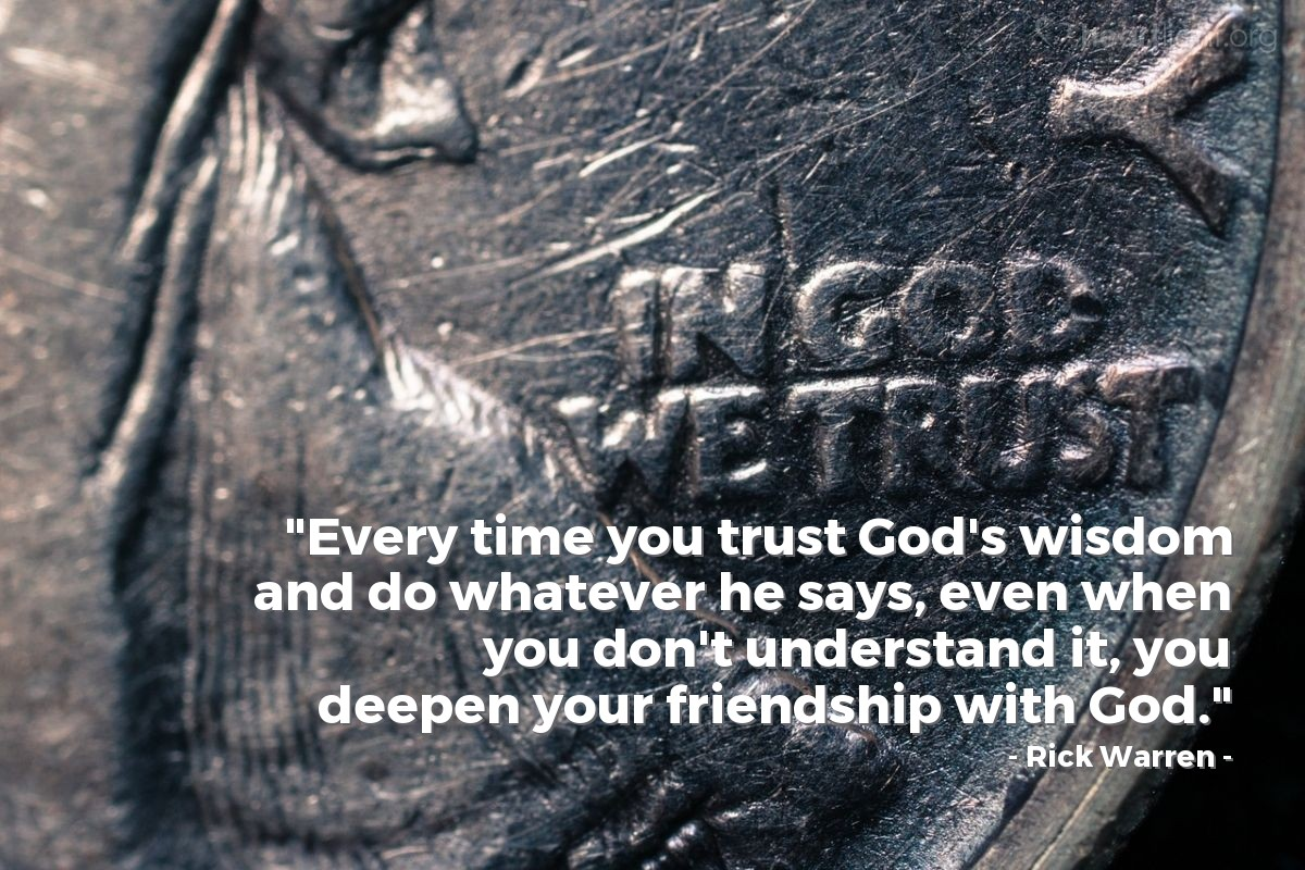 """Illustration of Rick Warren — """"Every time you trust God's wisdom and do whatever he says, even when you don't understand it, you deepen your friendship with God."""""""