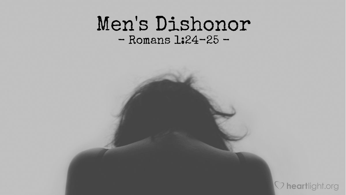 Men's Dishonor — Romans 1:24-25