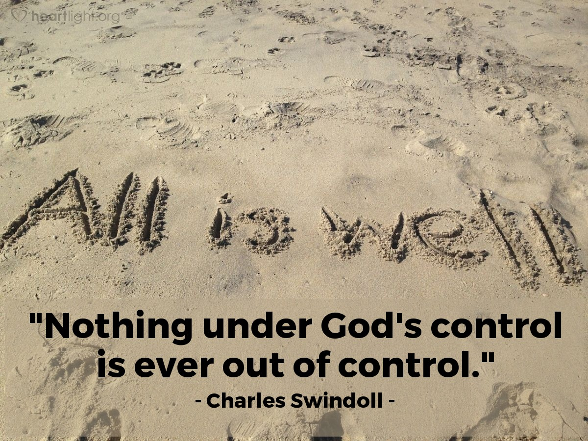 """Illustration of Charles Swindoll — """"Nothing under God's control is ever out of control."""""""