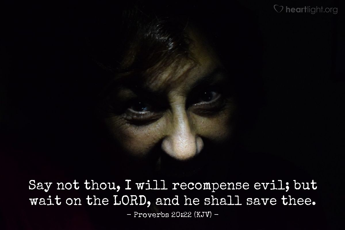 Illustration of Proverbs 20:22 (KJV) — Say not thou, I will recompense evil; but wait on the LORD, and he shall save thee.