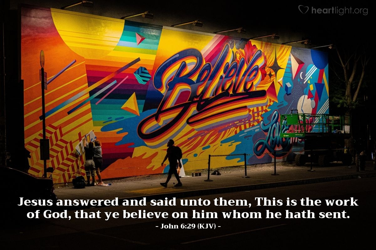 Illustration of John 6:29 (KJV) — Jesus answered and said unto them, This is the work of God, that ye believe on him whom he hath sent.