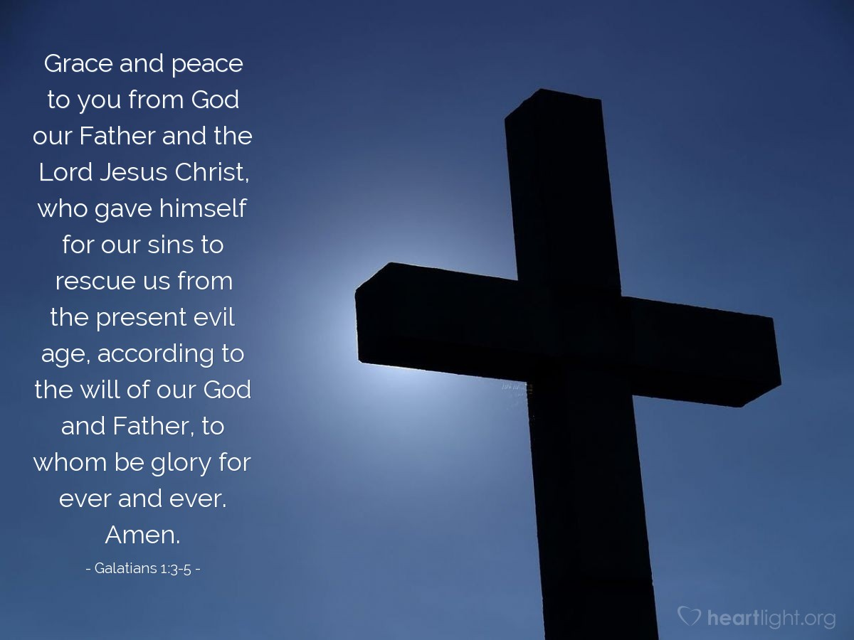 Illustration of Galatians 1:3-5 — Grace and peace to you from God our Father and the Lord Jesus Christ, who gave himself for our sins to rescue us from the present evil age, according to the will of our God and Father, to whom be glory for ever and ever. Amen.