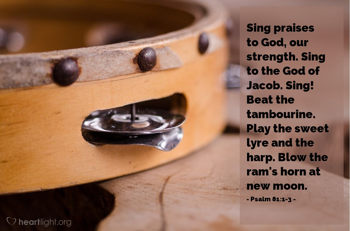 Illustration of Psalm 81:1-3 — Sing praises to God, our strength. Sing to the God of Jacob. Sing! Beat the tambourine. Play the sweet lyre and the harp. Blow the ram's horn at new moon.