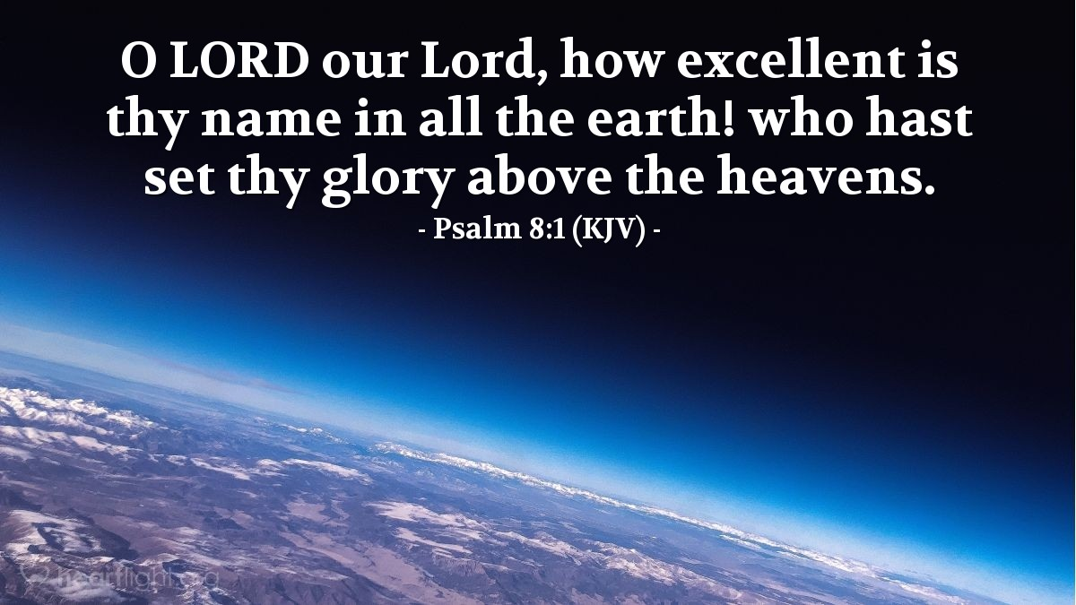 Illustration of Psalm 8:1 (KJV) — O LORD our Lord, how excellent is thy name in all the earth! who hast set thy glory above the heavens.