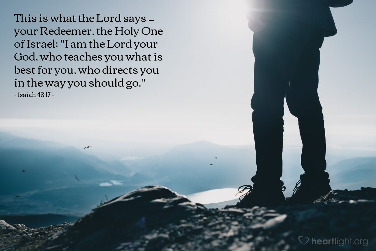 "Illustration of Isaiah 48:17 — This is what the Lord says — your Redeemer, the Holy One of Israel: ""I am the Lord your God, who teaches you what is best for you, who directs you in the way you should go."""