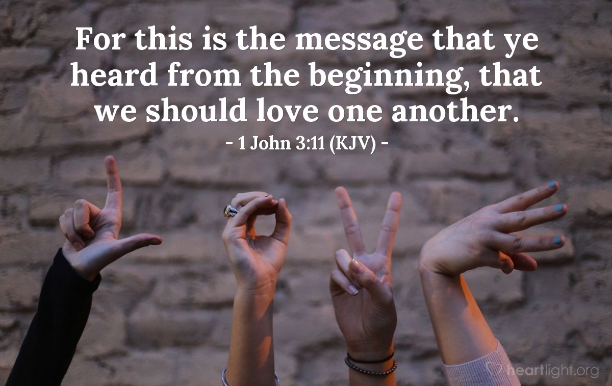 Illustration of 1 John 3:11 (KJV) — For this is the message that ye heard from the beginning, that we should love one another.