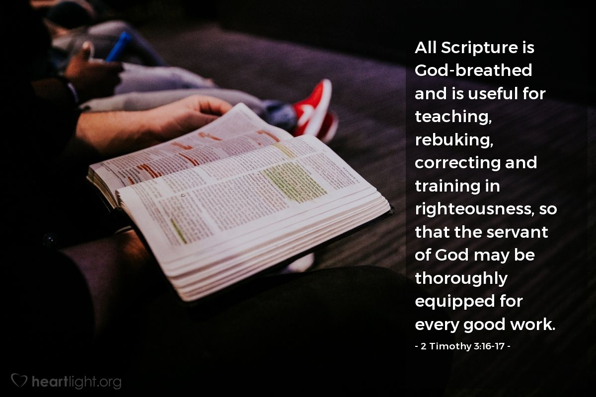 Illustration of 2 Timothy 3:16-17 — All Scripture is God-breathed and is useful for teaching, rebuking, correcting and training in righteousness, so that the servant of God  may be thoroughly equipped for every good work.
