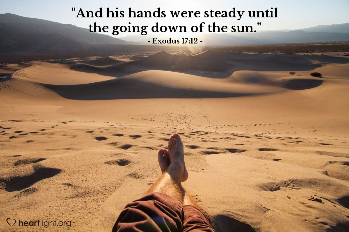 "Illustration of Exodus 17:12 — ""And his hands were steady until the going down of the sun."""