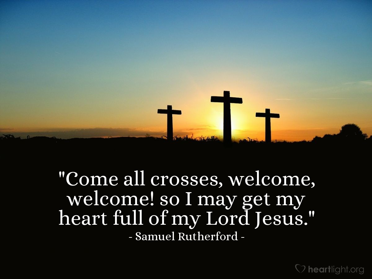 "Illustration of Samuel Rutherford — ""Come all crosses, welcome, welcome! so I may get my heart full of my Lord Jesus."""
