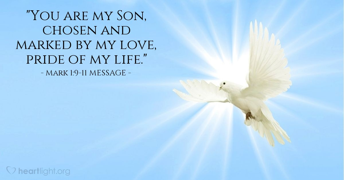 """Illustration of Mark 1:9-11 MESSAGE — """"You are my Son, chosen and marked by my love, pride of my life."""""""