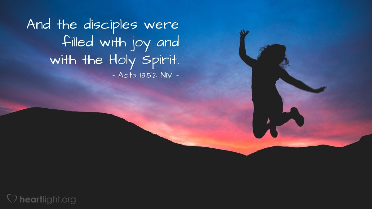 Illustration of Acts 13:52 NIV — And the disciples were filled with joy and with the Holy Spirit.