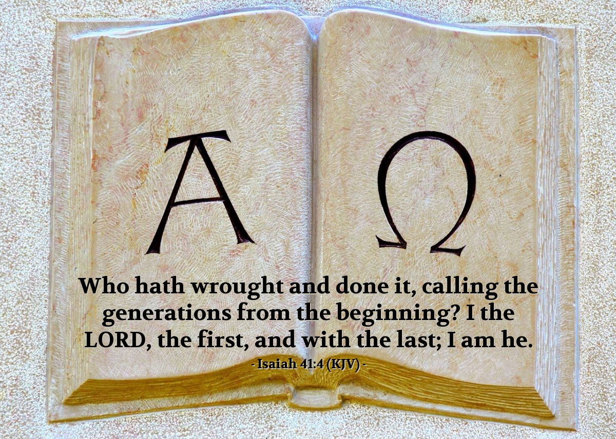 Illustration of Isaiah 41:4 (KJV) — Who hath wrought and done it, calling the generations from the beginning? I the LORD, the first, and with the last; I am he.