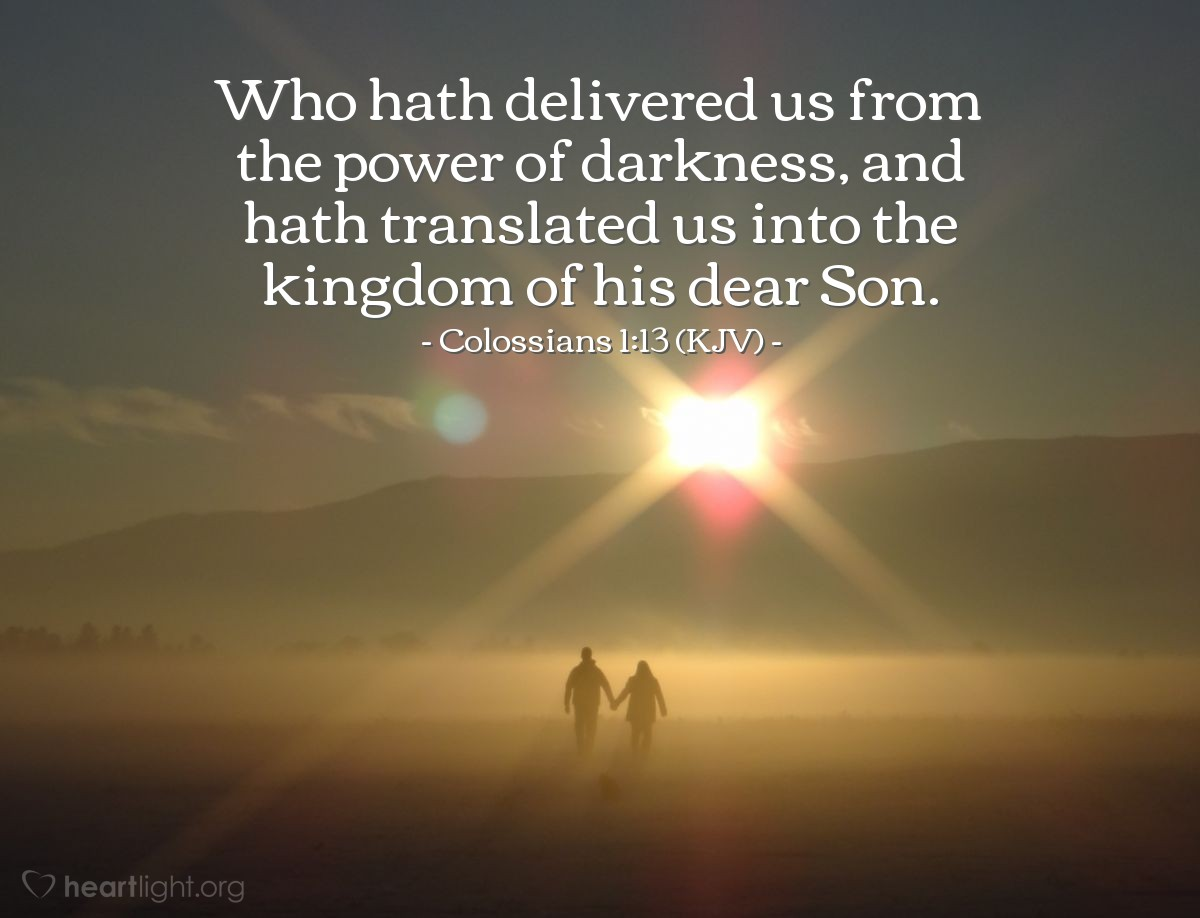Illustration of Colossians 1:13 (KJV) — Who hath delivered us from the power of darkness, and hath translated us into the kingdom of his dear Son.