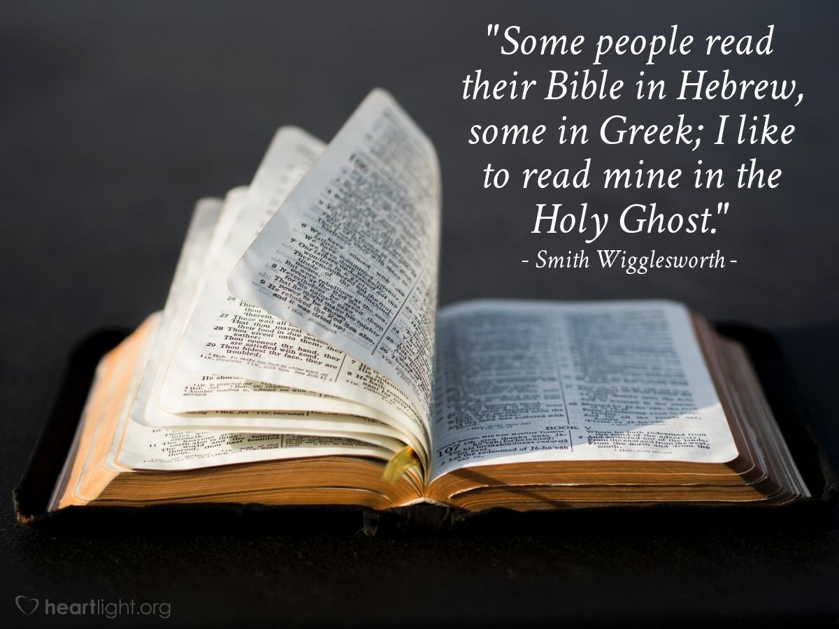 """Illustration of Smith Wigglesworth — """"Some people read their Bible in Hebrew, some in Greek; I like to read mine in the Holy Ghost."""""""
