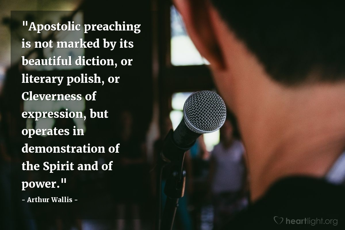"Illustration of Arthur Wallis — ""Apostolic preaching is not marked by its beautiful diction, or literary polish, or Cleverness of expression, but operates in demonstration of the Spirit and of power."""