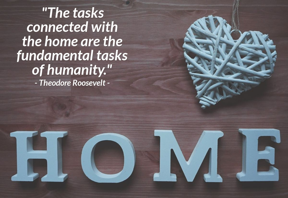"""Illustration of Theodore Roosevelt — """"The tasks connected with the home are the fundamental tasks of humanity."""""""
