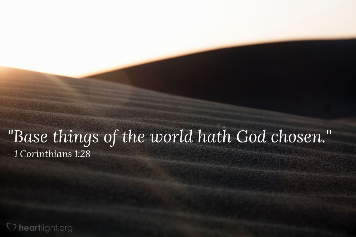 "Illustration of 1 Corinthians 1:28 — ""Base things of the world hath God chosen."""
