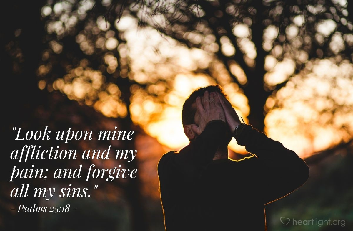 "Illustration of Psalms 25:18 — ""Look upon mine affliction and my pain; and forgive all my sins."""
