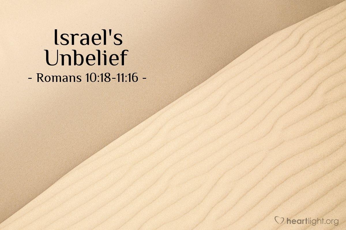 Israel's Unbelief — Romans 10:18-11:16