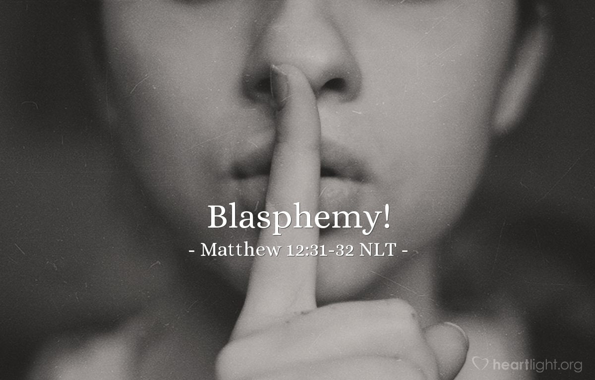 "Illustration of Matthew 12:31-32 NLT — ""So I tell you, every sin and blasphemy can be forgiven — except blasphemy against the Holy Spirit, which will never be forgiven."""
