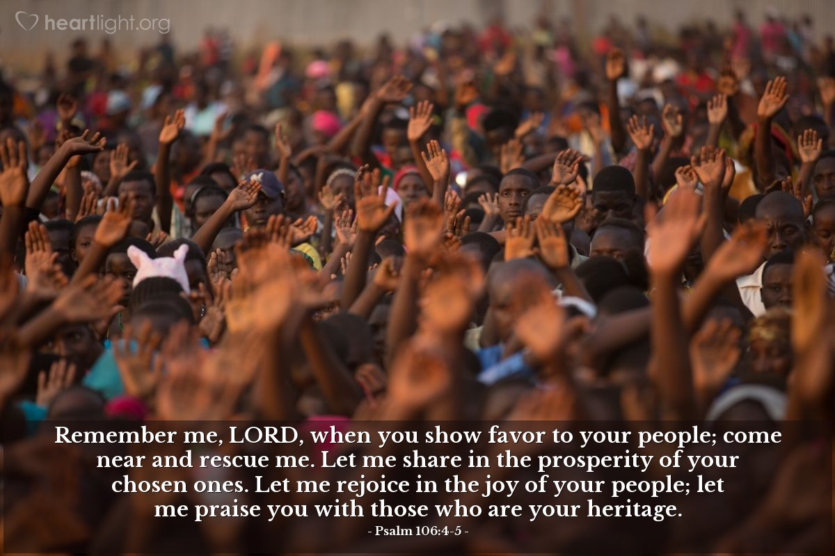 Illustration of Psalm 106:4-5 — Remember me, LORD, when you show favor to your people; come near and rescue me. Let me share in the prosperity of your chosen ones. Let me rejoice in the joy of your people; let me praise you with those who are your heritage.