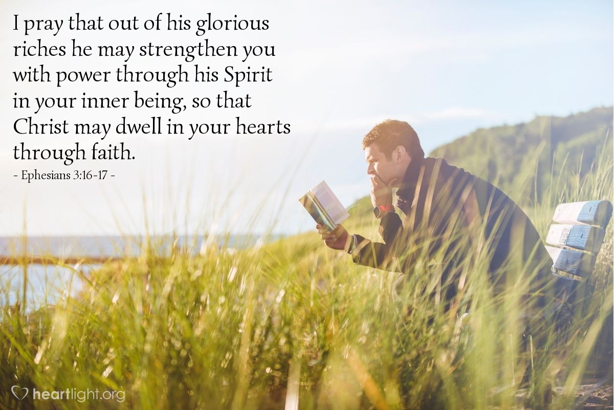 Illustration of Ephesians 3:16-17 — I pray that out of his glorious riches he may strengthen you with power through his Spirit in your inner being, so that Christ may dwell in your hearts through faith.