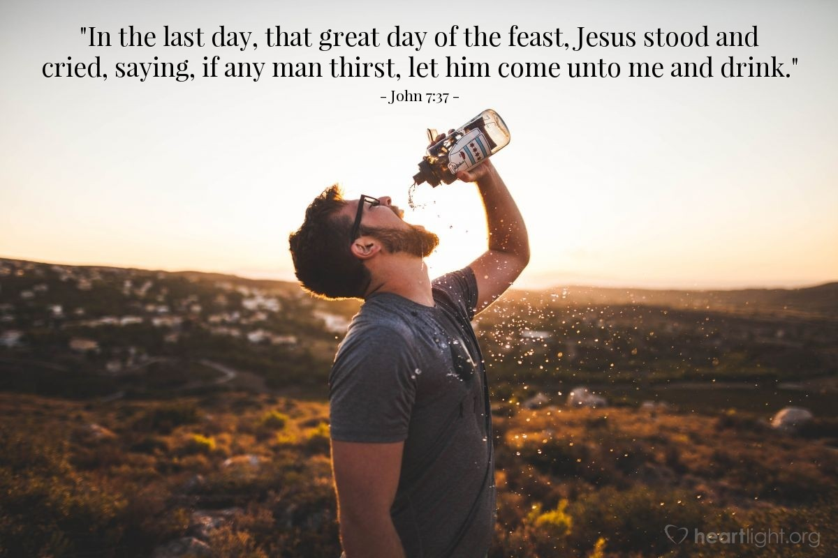 "Illustration of John 7:37 — ""In the last day, that great day of the feast, Jesus stood and cried, saying, if any man thirst, let him come unto me and drink."""