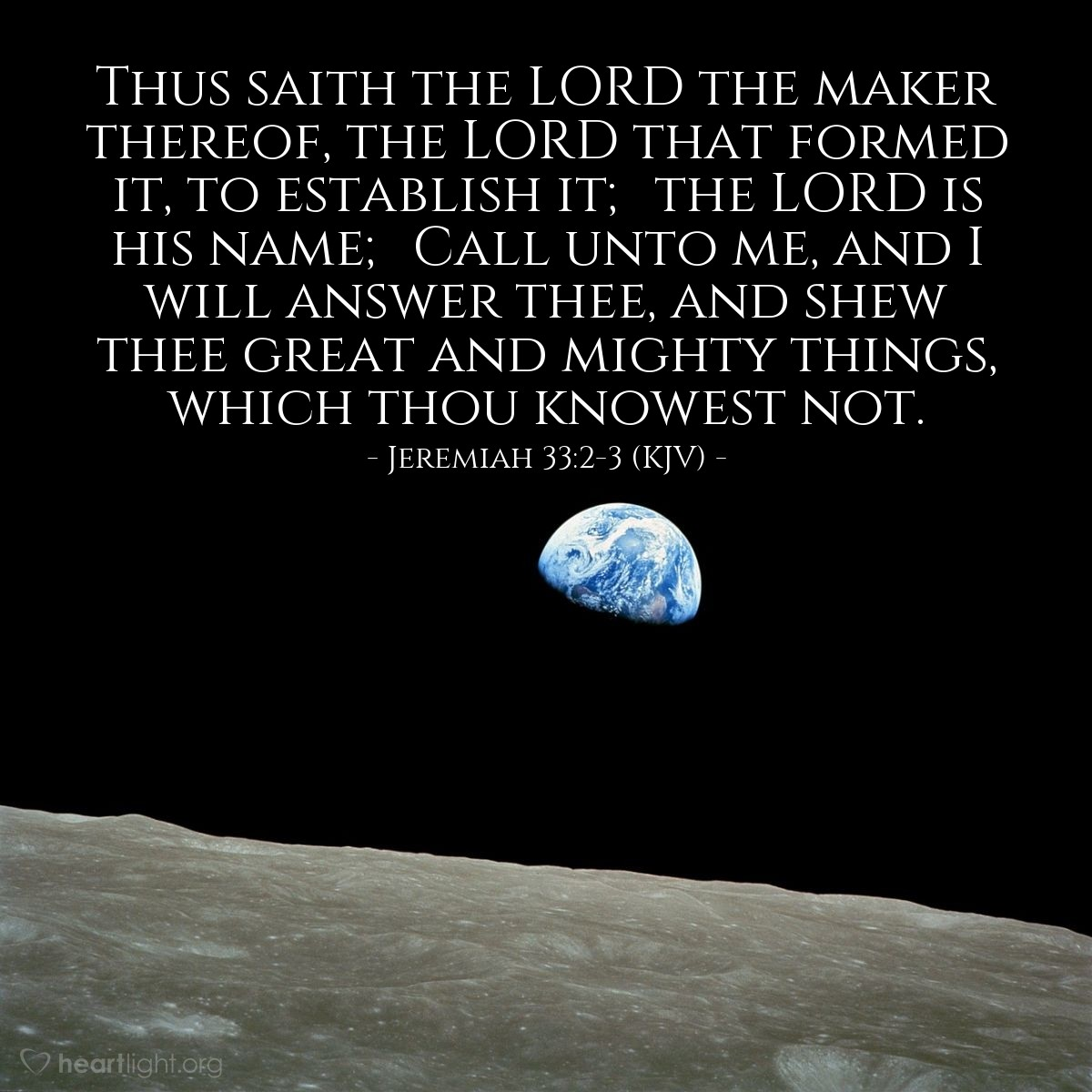 Illustration of Jeremiah 33:2-3 (KJV) — Thus saith the LORD the maker thereof, the LORD that formed it, to establish it; the LORD is his name; Call unto me, and I will answer thee, and shew thee great and mighty things, which thou knowest not.