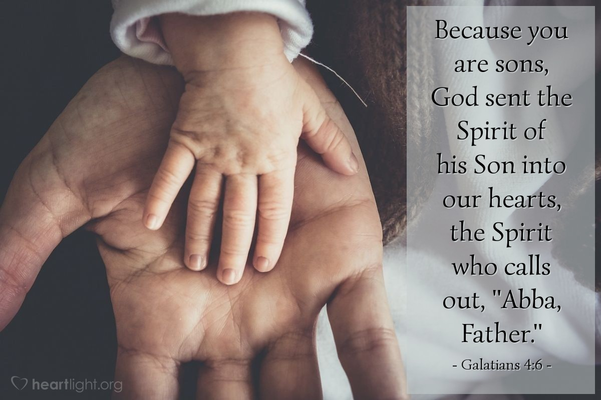 "Illustration of Galatians 4:6 — Because you are sons, God sent the Spirit of his Son into our hearts, the Spirit who calls out, ""Abba, Father."""