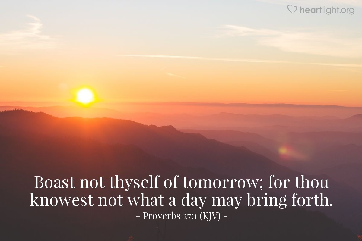Illustration of Proverbs 27:1 (KJV) — Boast not thyself of tomorrow; for thou knowest not what a day may bring forth.