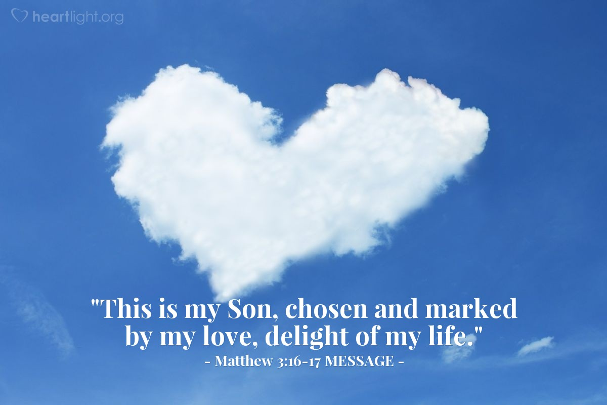 """Illustration of Matthew 3:16-17 MESSAGE — """"This is my Son, chosen and marked by my love, delight of my life."""""""