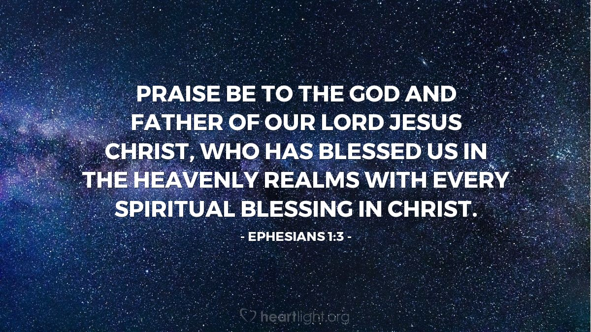 Illustration of Ephesians 1:3 — Praise be to the God and Father of our Lord Jesus Christ, who has blessed us in the heavenly realms with every spiritual blessing in Christ.