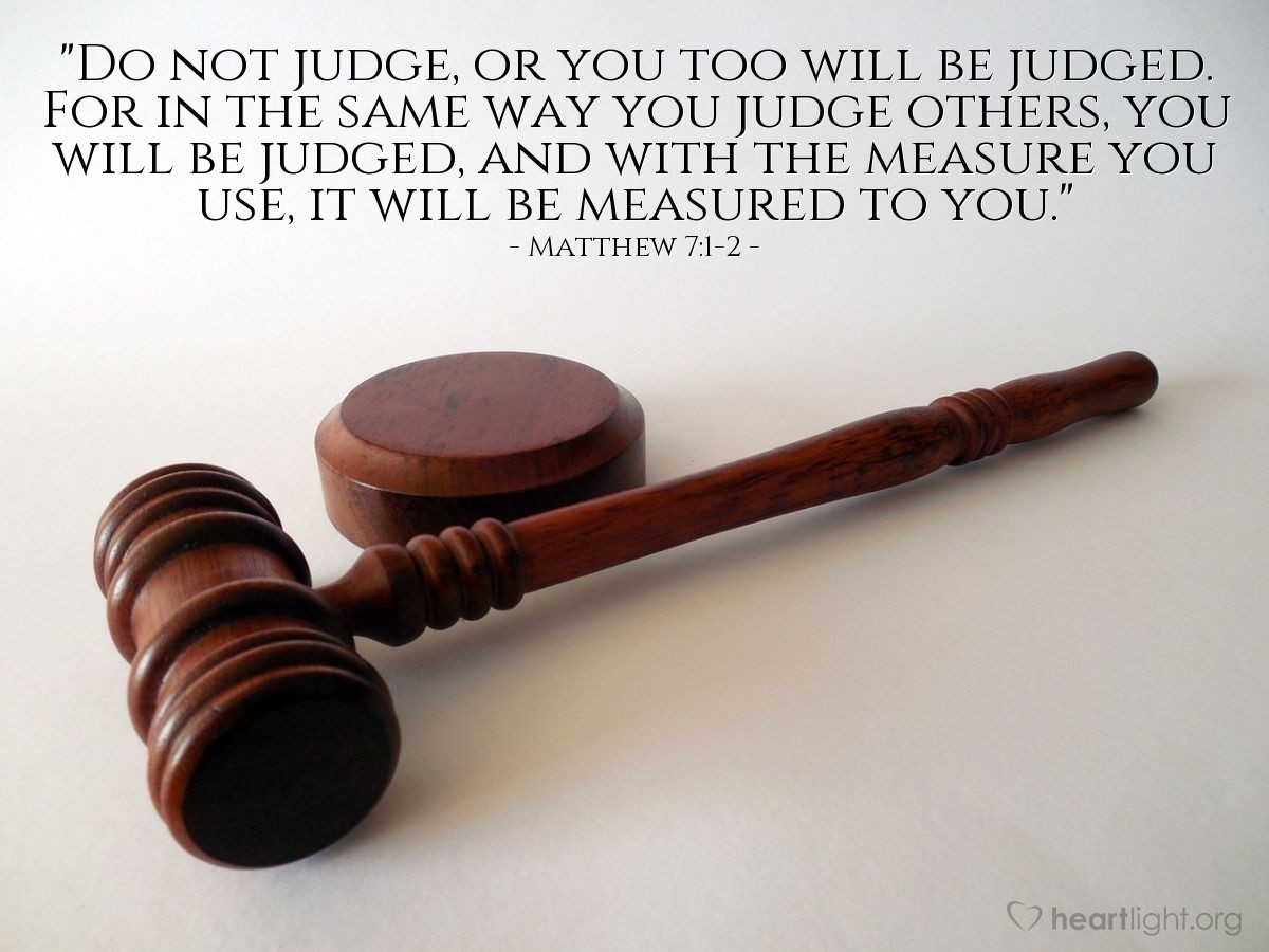 """Illustration of Matthew 7:1-2 — """"Do not judge, or you too will be judged. For in the same way you judge others, you will be judged, and with the measure you use, it will be measured to you."""""""