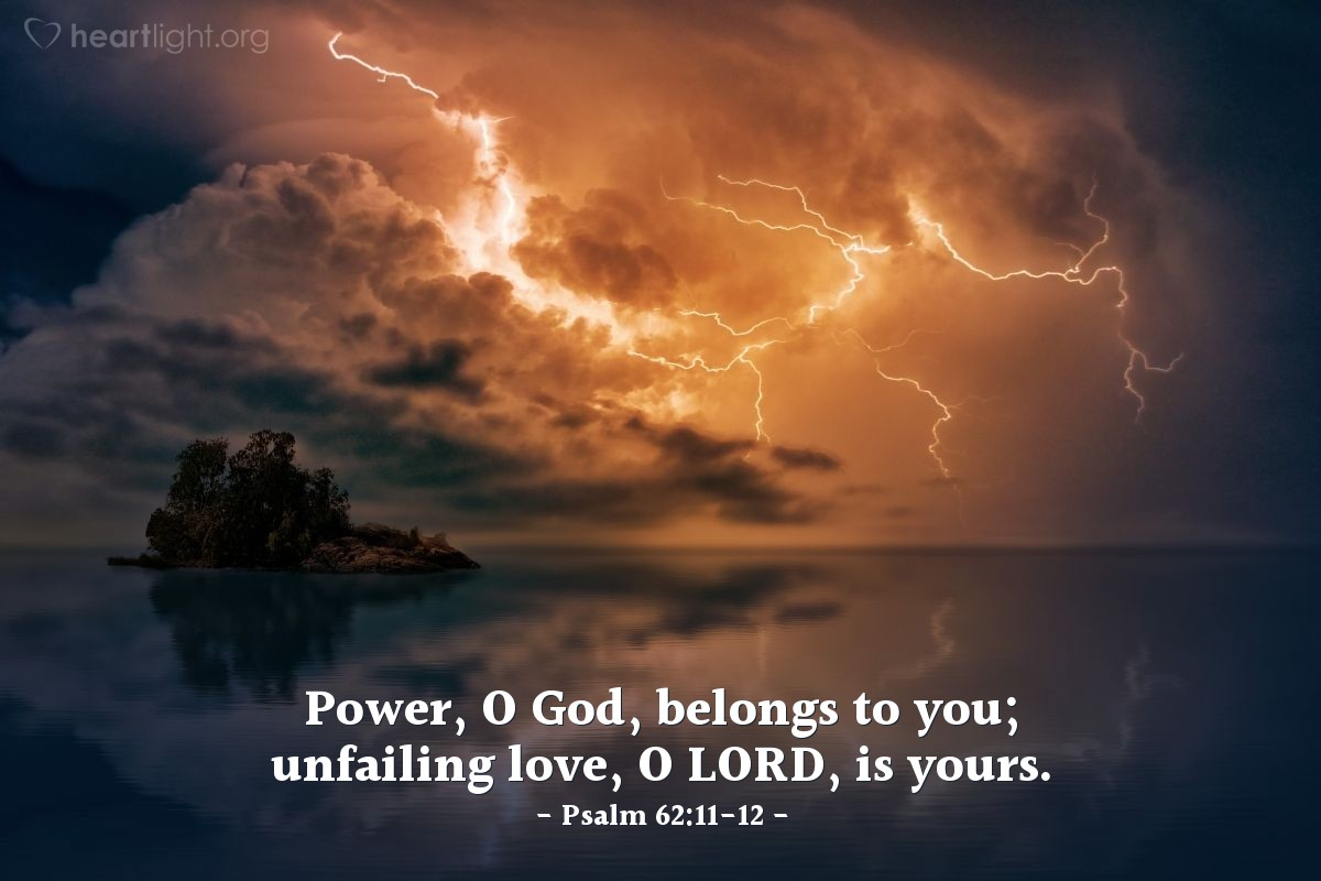 Illustration of Psalm 62:11-12 — Power, O God, belongs to you; unfailing love, O LORD, is yours.