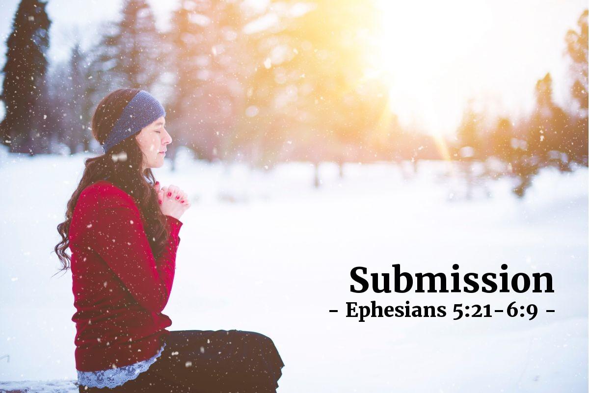 Submission — Ephesians 5:21-6:9