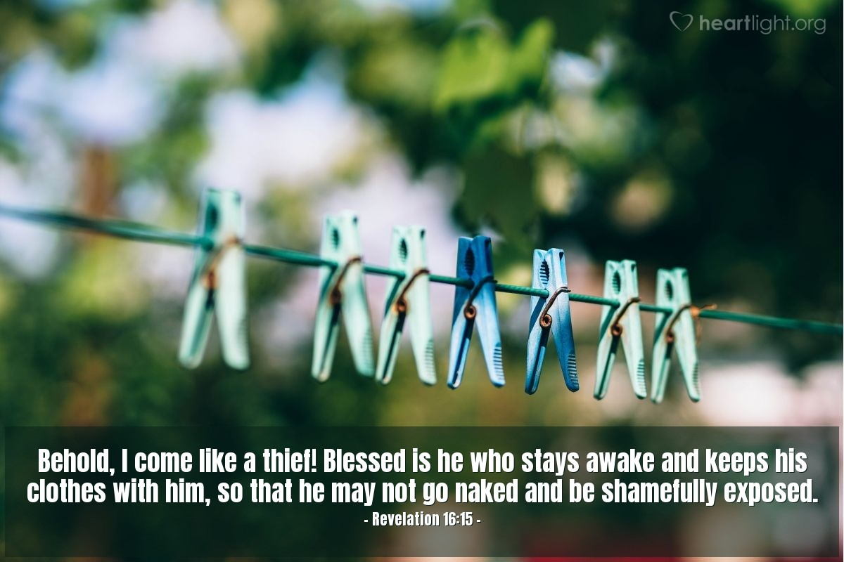 Illustration of Revelation 16:15 — Behold, I come like a thief! Blessed is he who stays awake and keeps his clothes with him, so that he may not go naked and be shamefully exposed.